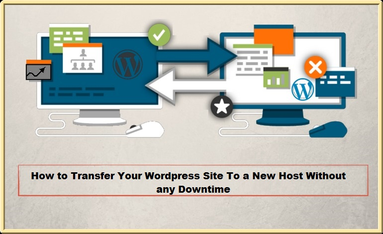 How To Transfer Your WordPress Website To a New Host Without Any Downtime?
