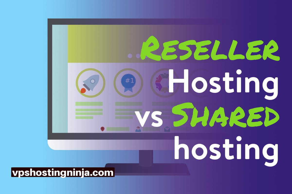 Reseller Hosting Vs Shared Hosting