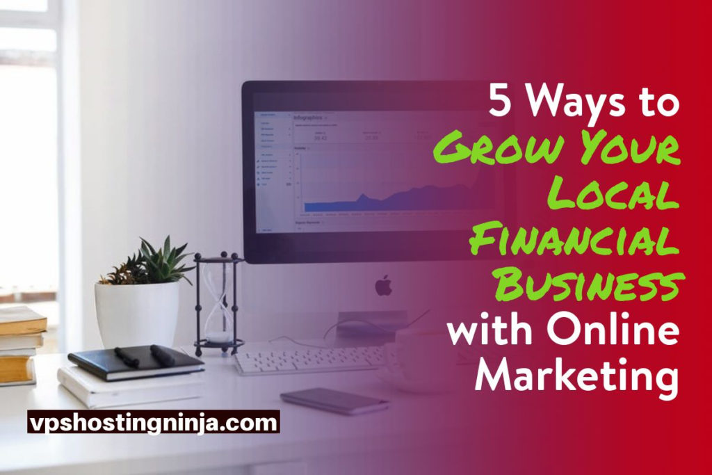 Grow Your Local Financial Business with Online Marketing