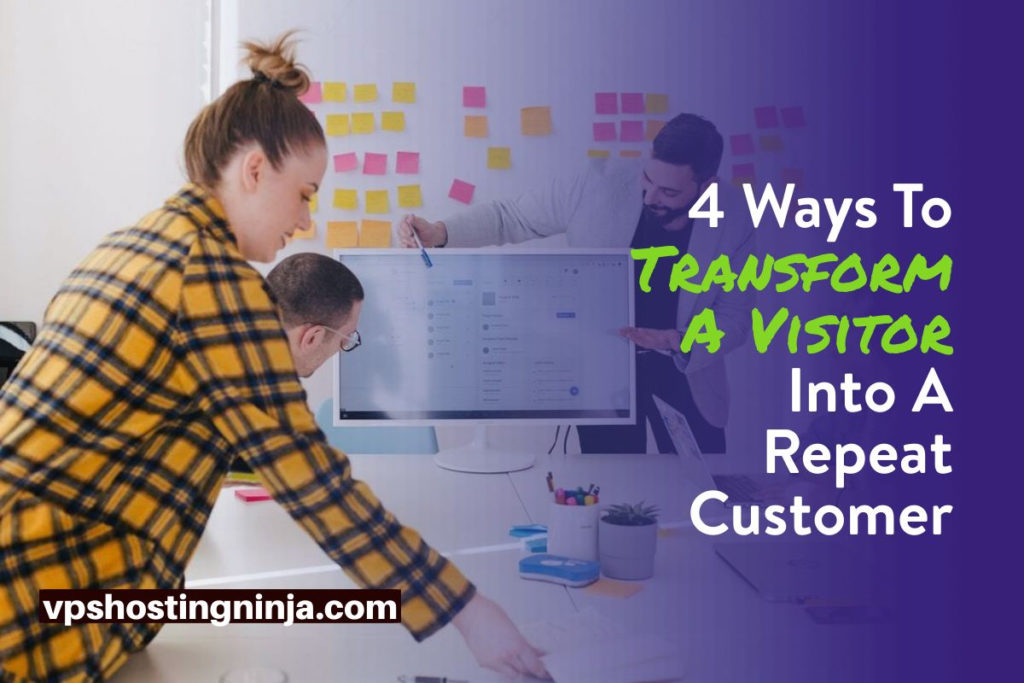 Ways To Transform A Visitor Into A Repeat Customer