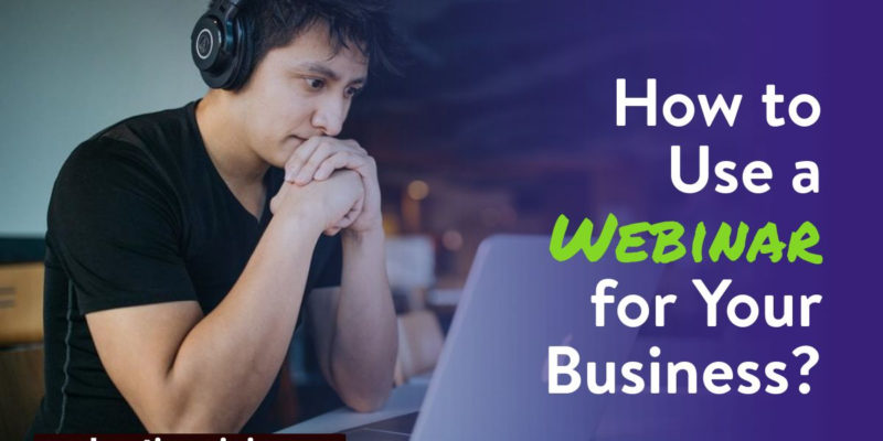 How to Use a Webinar for Your Business