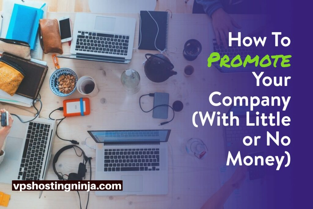How To Promote Your Company (With Little or No Money)