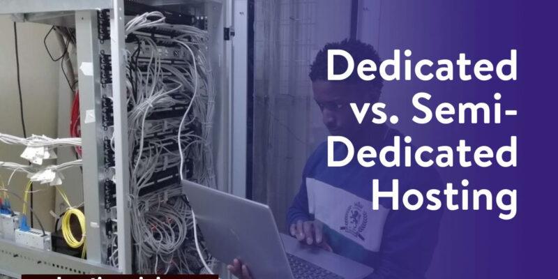 Dedicated vs Semi-dedicated hosting